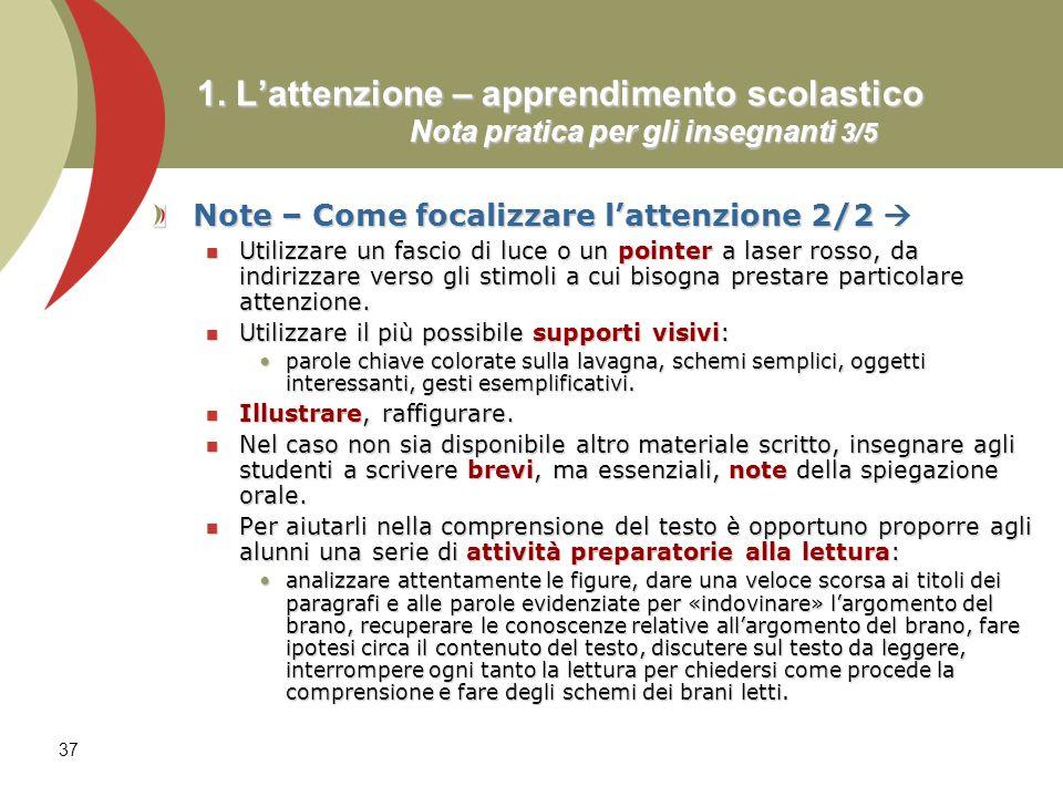 37 1. Lattenzione – apprendimento scolastico Nota pratica per gli insegnanti 3/5 Note – Come focalizzare lattenzione 2/2 Note – Come focalizzare latte