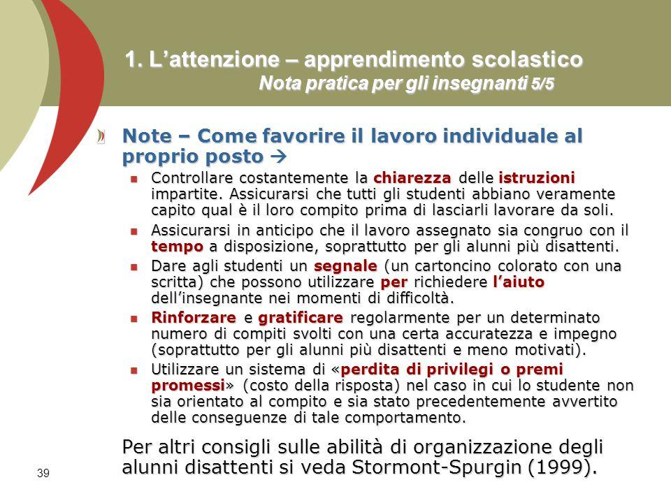 39 1. Lattenzione – apprendimento scolastico Nota pratica per gli insegnanti 5/5 Note – Come favorire il lavoro individuale al proprio posto Note – Co