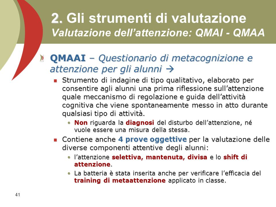 41 2. 2. Gli strumenti di valutazione Valutazione dellattenzione: QMAI - QMAA QMAAI – Questionario di metacognizione e attenzione per gli alunni QMAAI