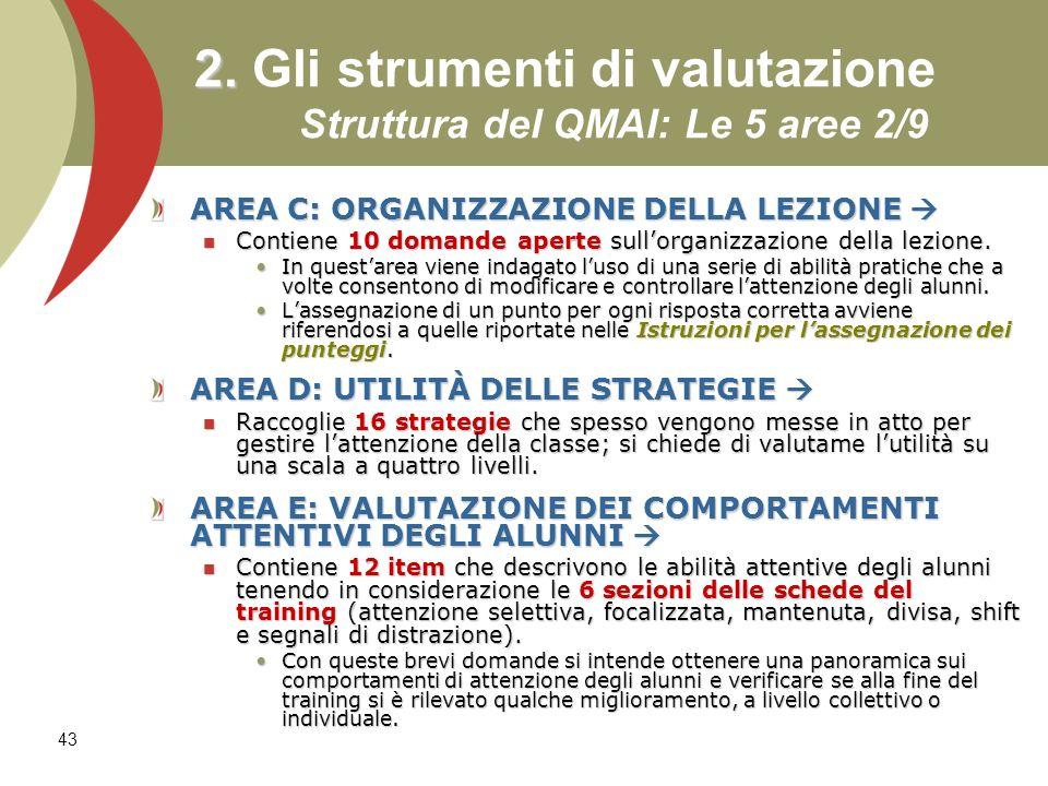 43 2. 2. Gli strumenti di valutazione Struttura del QMAI: Le 5 aree 2/9 AREA C: ORGANIZZAZIONE DELLA LEZIONE AREA C: ORGANIZZAZIONE DELLA LEZIONE Cont