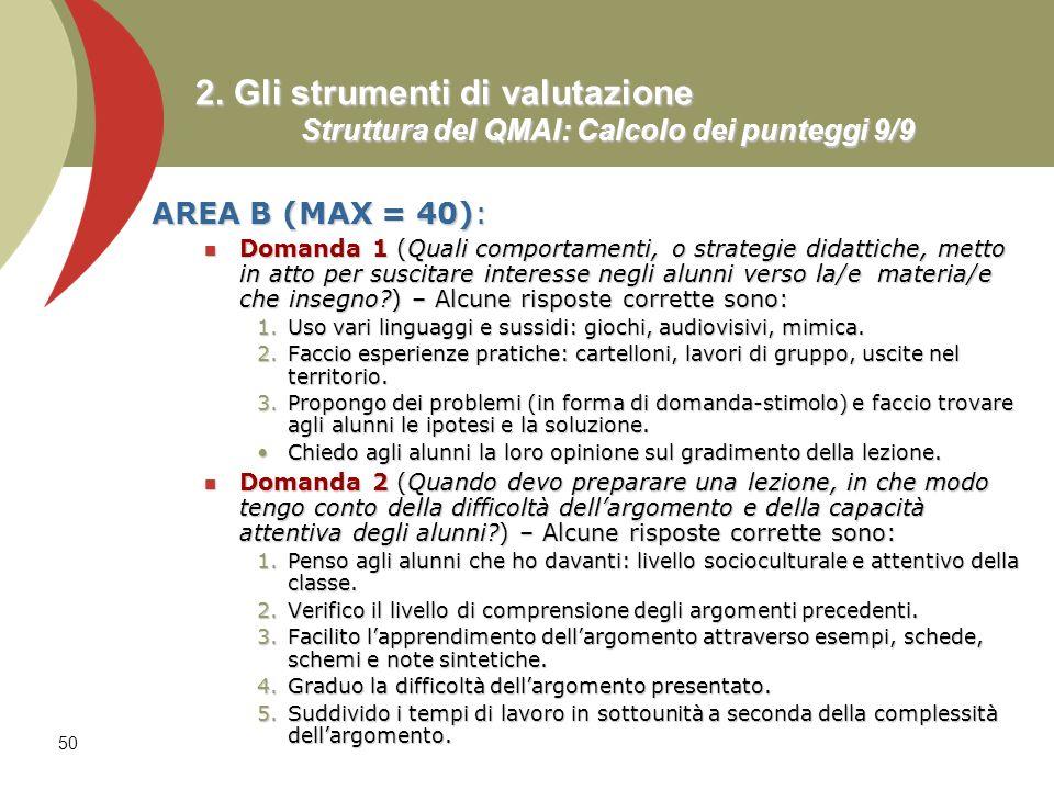 50 2. Gli strumenti di valutazione Struttura del QMAI: Calcolo dei punteggi 9/9 AREA B (MAX = 40): Domanda 1 (Quali comportamenti, o strategie didatti