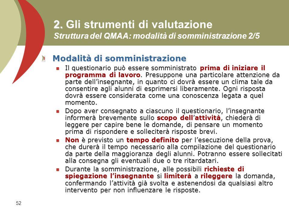 52 2. 2. Gli strumenti di valutazione Struttura del QMAA: modalità di somministrazione 2/5 Modalità di somministrazione Il questionario può essere som