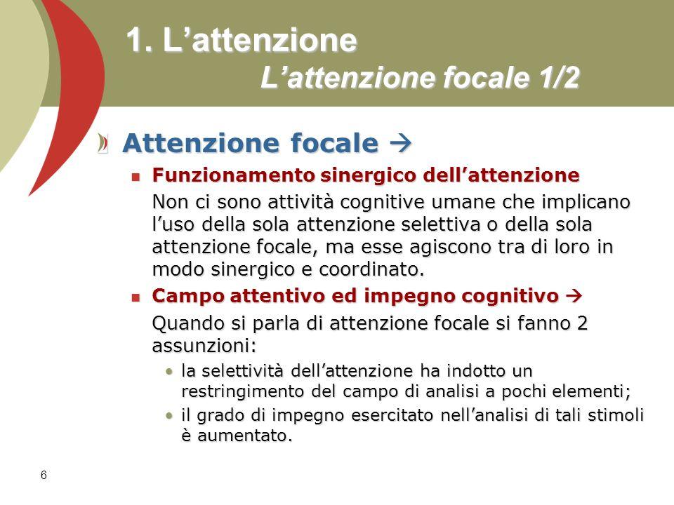 6 1. Lattenzione Lattenzione focale 1/2 Attenzione focale Attenzione focale Funzionamento sinergico dellattenzione Funzionamento sinergico dellattenzi