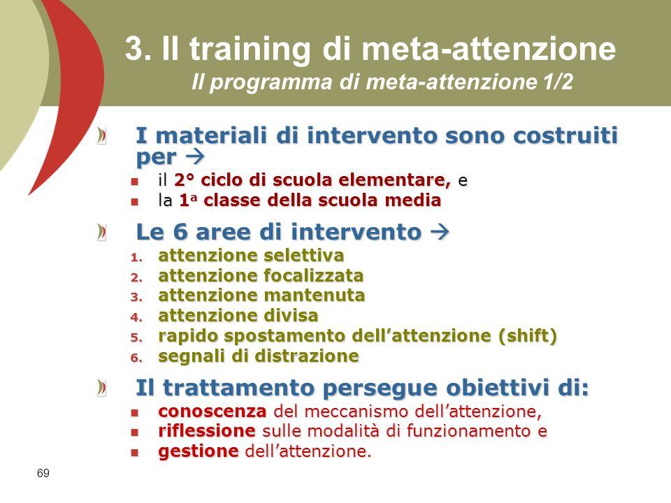 69 3. Il training di meta-attenzione Il programma di meta-attenzione 1/2 I materiali di intervento sono costruiti per I materiali di intervento sono c
