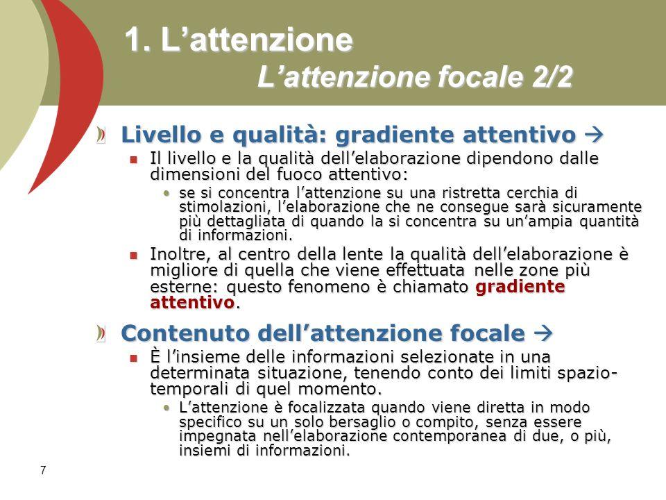 7 1. Lattenzione Lattenzione focale 2/2 Livello e qualità: gradiente attentivo Livello e qualità: gradiente attentivo Il livello e la qualità dellelab