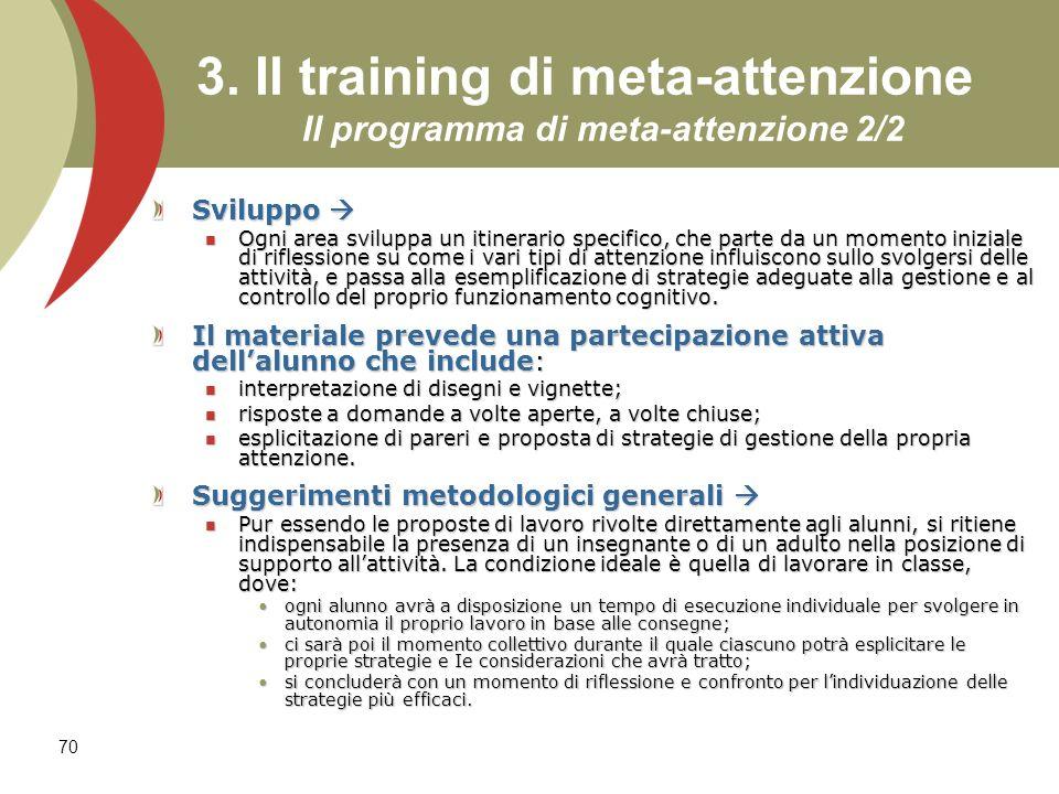 70 3. Il training di meta-attenzione Il programma di meta-attenzione 2/2 Sviluppo Sviluppo Ogni area sviluppa un itinerario specifico, che parte da un