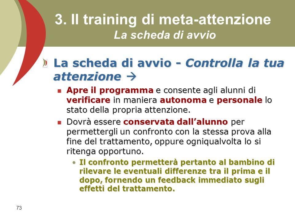 73 3. Il training di meta-attenzione La scheda di avvio La scheda di avvio - Controlla la tua attenzione La scheda di avvio - Controlla la tua attenzi