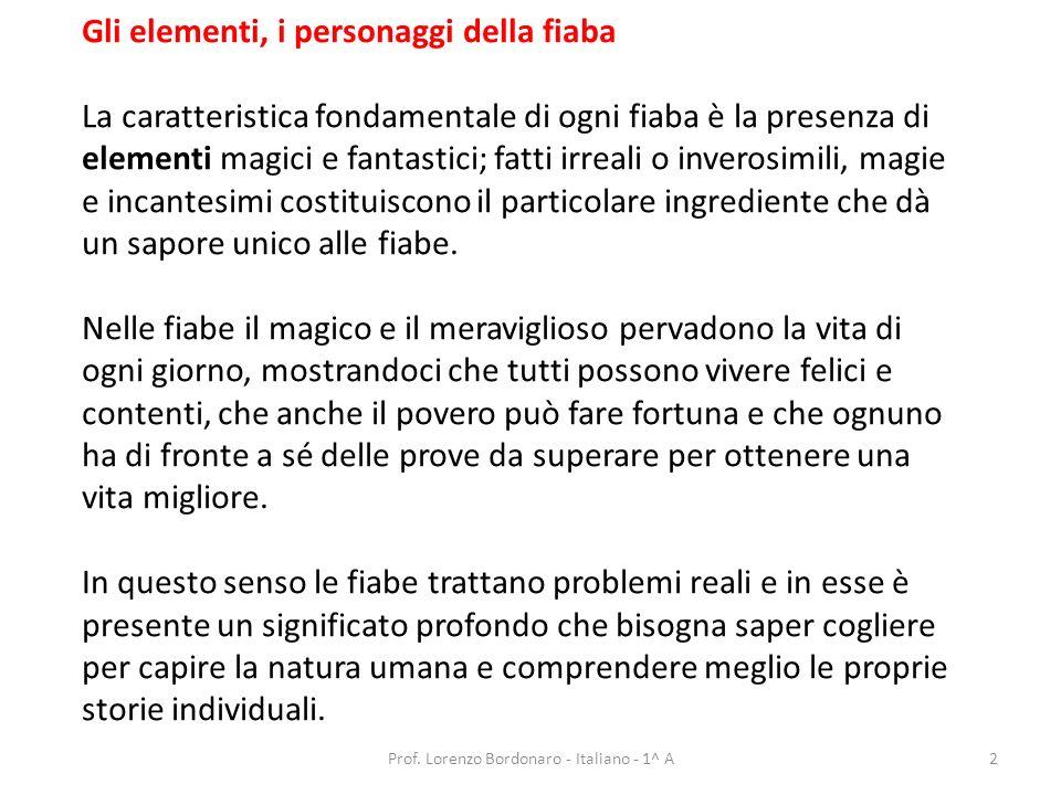 Gli elementi, i personaggi della fiaba La caratteristica fondamentale di ogni fiaba è la presenza di elementi magici e fantastici; fatti irreali o inv