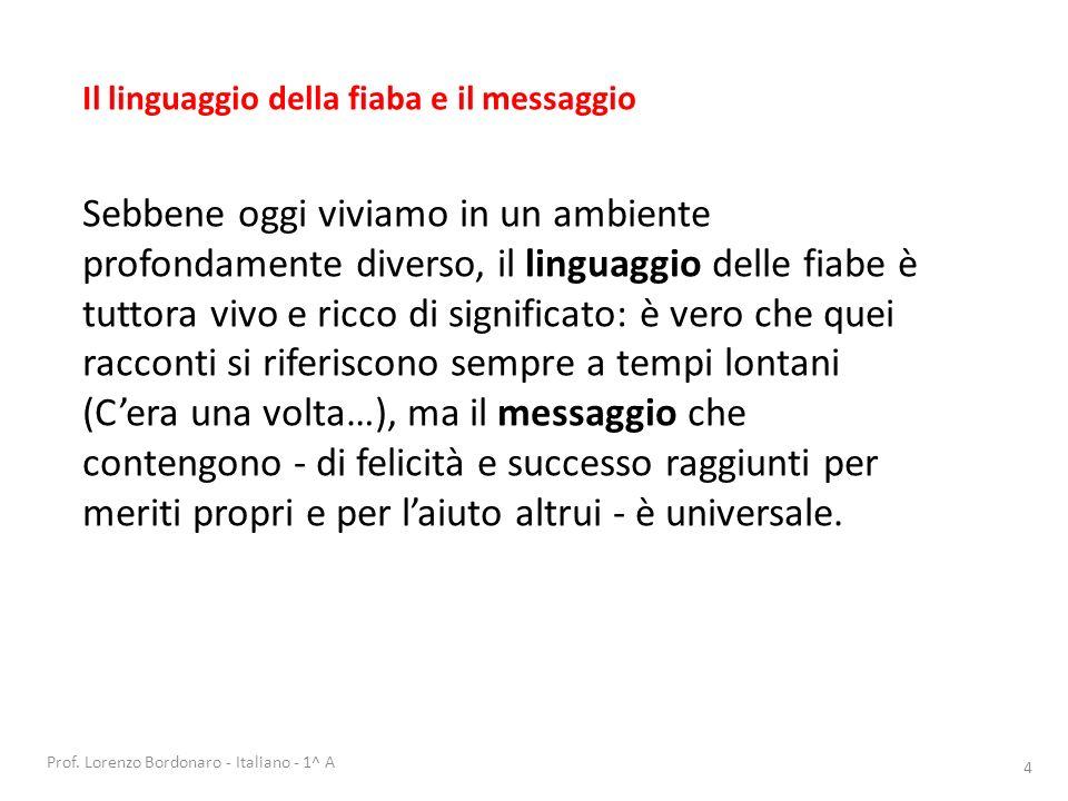 Prof. Lorenzo Bordonaro - Italiano - 1^ A 4 Sebbene oggi viviamo in un ambiente profondamente diverso, il linguaggio delle fiabe è tuttora vivo e ricc