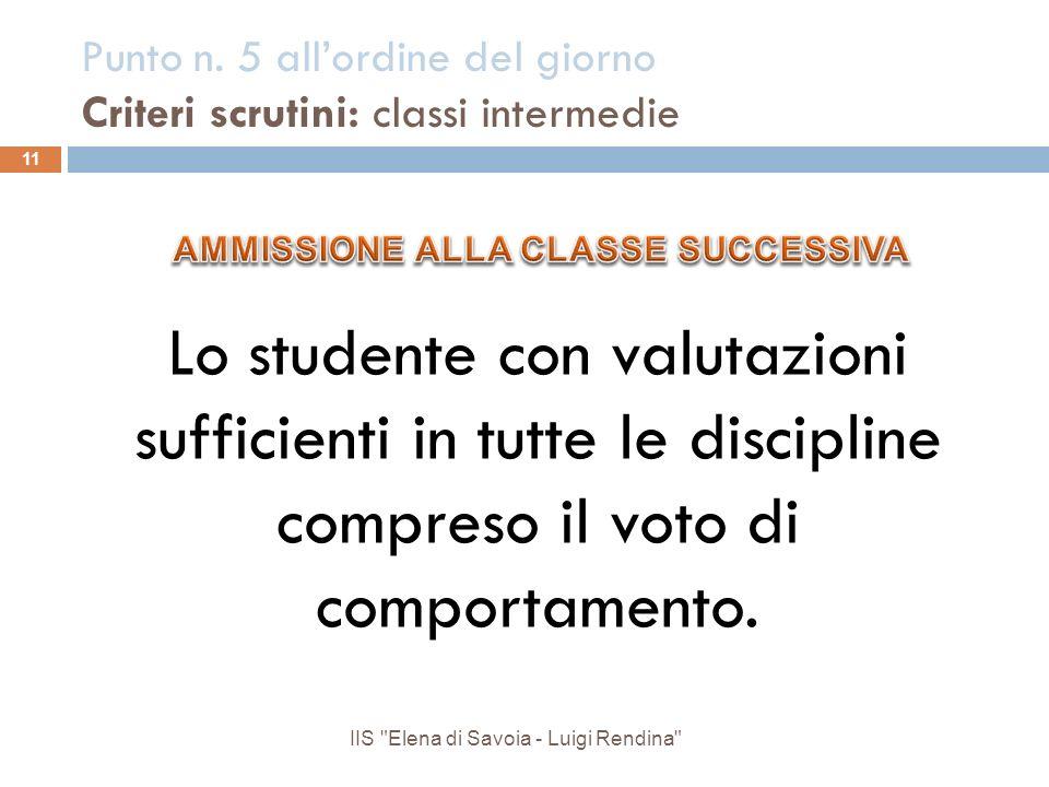 Punto n. 5 allordine del giorno Criteri scrutini: classi intermedie Lo studente con valutazioni sufficienti in tutte le discipline compreso il voto di