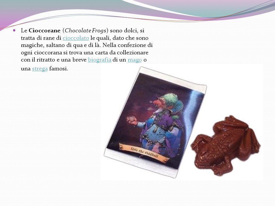 Le Cioccorane (Chocolate Frogs) sono dolci, si tratta di rane di cioccolato le quali, dato che sono magiche, saltano di qua e di là. Nella confezione