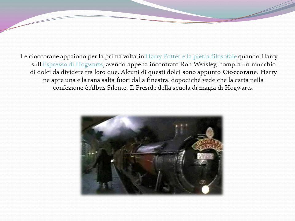 Le cioccorane appaiono per la prima volta in Harry Potter e la pietra filosofale quando Harry sull'Espresso di Hogwarts, avendo appena incontrato Ron