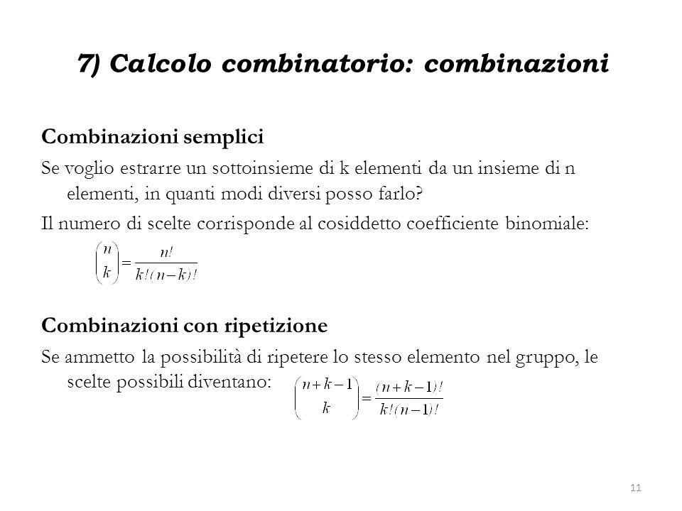 7) Calcolo combinatorio: combinazioni Combinazioni semplici Se voglio estrarre un sottoinsieme di k elementi da un insieme di n elementi, in quanti mo