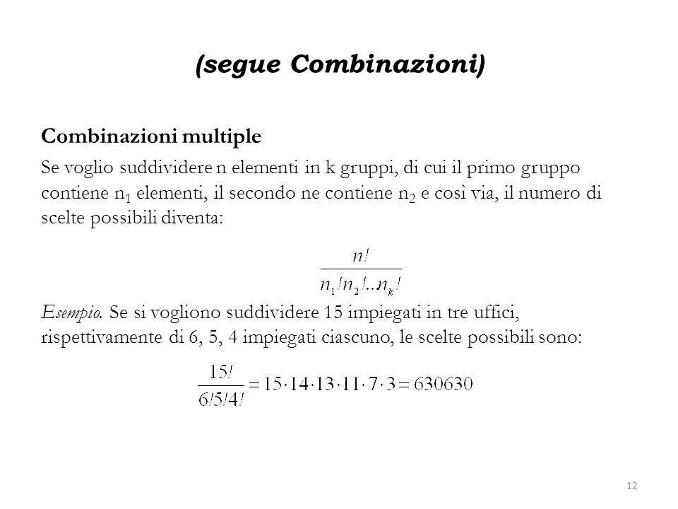 (segue Combinazioni) Combinazioni multiple Se voglio suddividere n elementi in k gruppi, di cui il primo gruppo contiene n 1 elementi, il secondo ne c