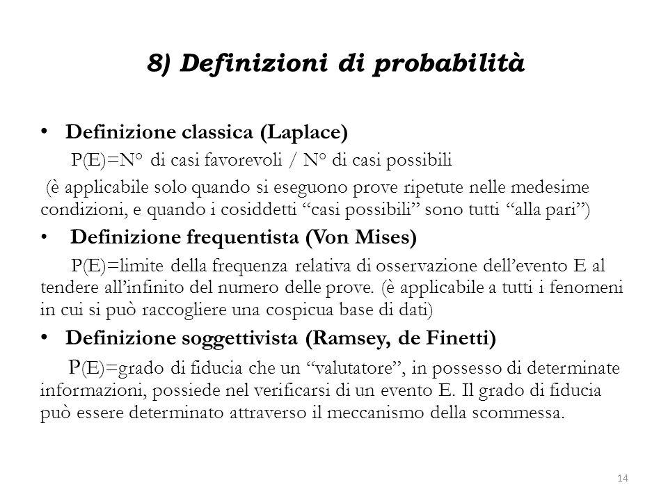 8) Definizioni di probabilità Definizione classica (Laplace) P(E)=N° di casi favorevoli / N° di casi possibili (è applicabile solo quando si eseguono