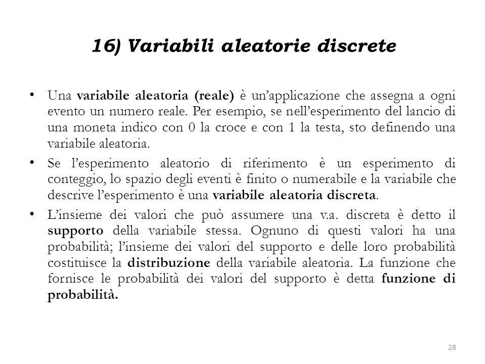 16) Variabili aleatorie discrete Una variabile aleatoria (reale) è unapplicazione che assegna a ogni evento un numero reale. Per esempio, se nellesper