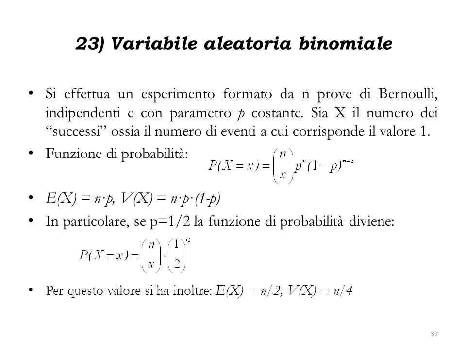 23) Variabile aleatoria binomiale Si effettua un esperimento formato da n prove di Bernoulli, indipendenti e con parametro p costante. Sia X il numero