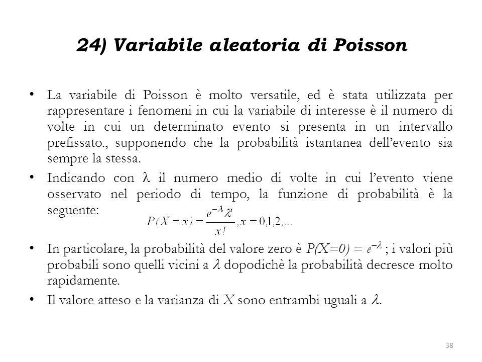 24) Variabile aleatoria di Poisson La variabile di Poisson è molto versatile, ed è stata utilizzata per rappresentare i fenomeni in cui la variabile d