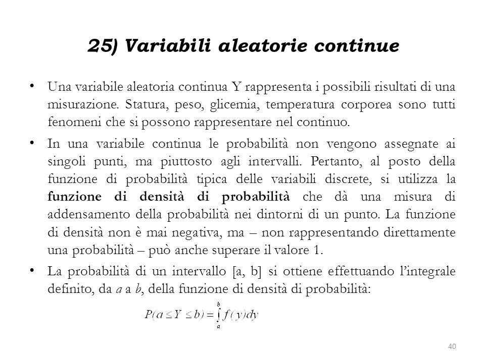25) Variabili aleatorie continue Una variabile aleatoria continua Y rappresenta i possibili risultati di una misurazione. Statura, peso, glicemia, tem