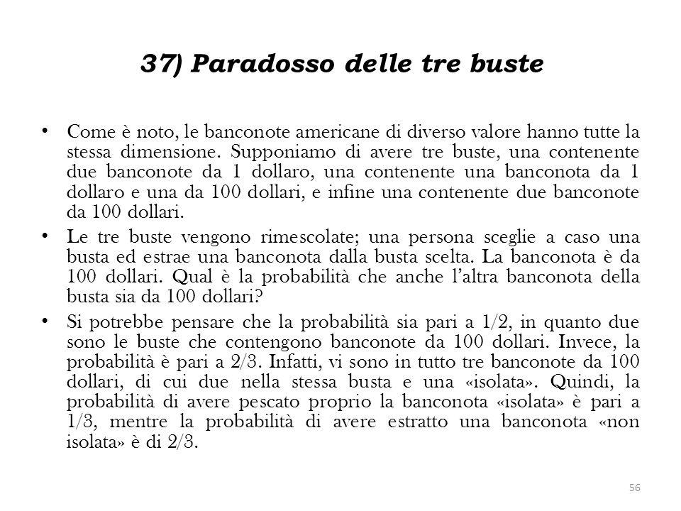 37) Paradosso delle tre buste Come è noto, le banconote americane di diverso valore hanno tutte la stessa dimensione. Supponiamo di avere tre buste, u