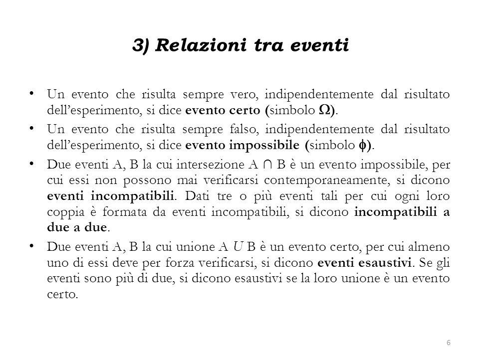 4) Proprietà delle operazioni logiche Proprietà associativa: (A U B) U C = A U (B U C); (A B) C = A (B C) Proprietà commutativa: A U B = B U A; A B = B A Proprietà distributiva: A U (B C) = (A U B) (A U C); A (B U C) = (A B) U ( A C) Relazione con un evento certo: A U = A = Relazione con un evento impossibile: A U = A = 7
