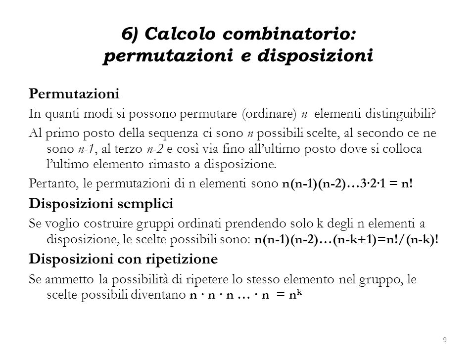 6) Calcolo combinatorio: permutazioni e disposizioni Permutazioni In quanti modi si possono permutare (ordinare) n elementi distinguibili? Al primo po