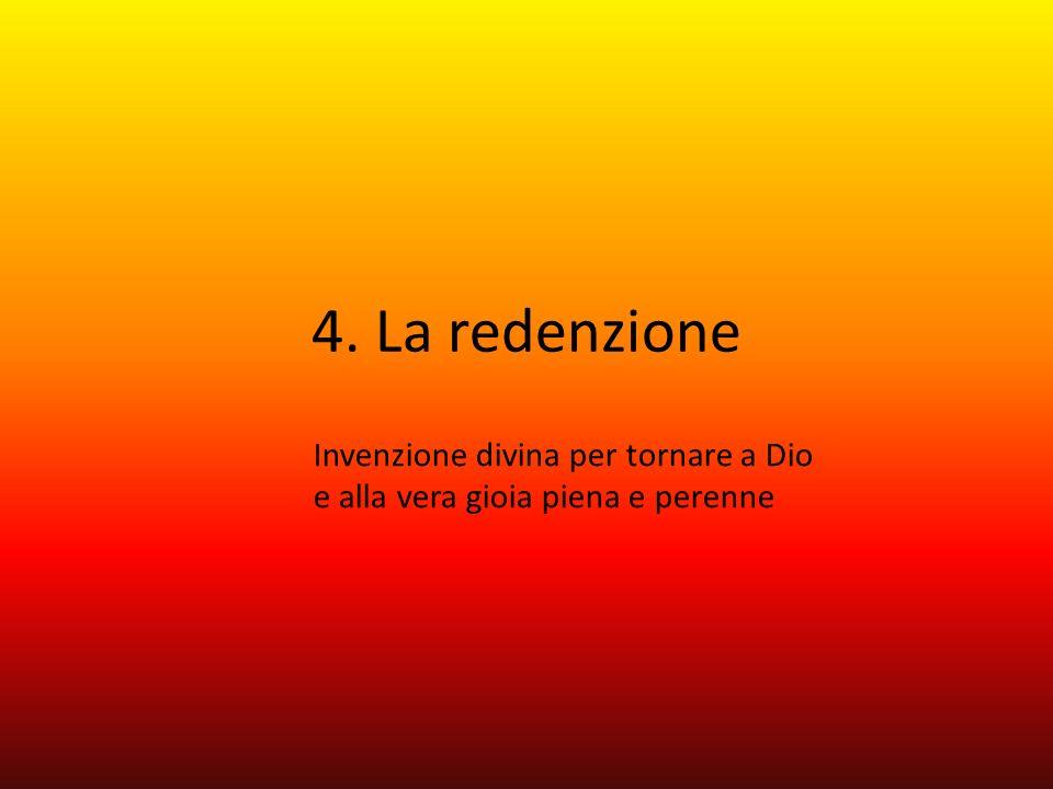4. La redenzione Invenzione divina per tornare a Dio e alla vera gioia piena e perenne