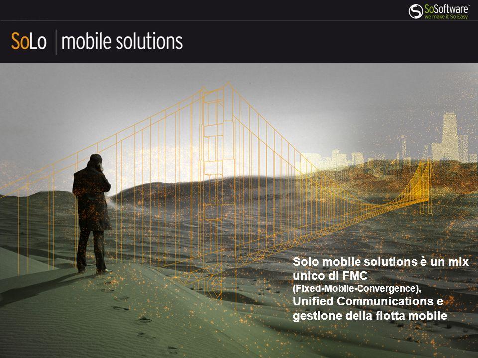 Solo mobile solutions è un mix unico di FMC (Fixed-Mobile-Convergence), Unified Communications e gestione della flotta mobile