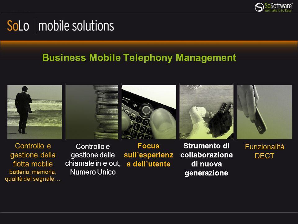 Controllo e gestione della flotta mobile batteria, memoria, qualità del segnale … Controllo e gestione delle chiamate in e out, Numero Unico Focus sullesperienz a dellutente Funzionalità DECT Strumento di collaborazione di nuova generazione Business Mobile Telephony Management