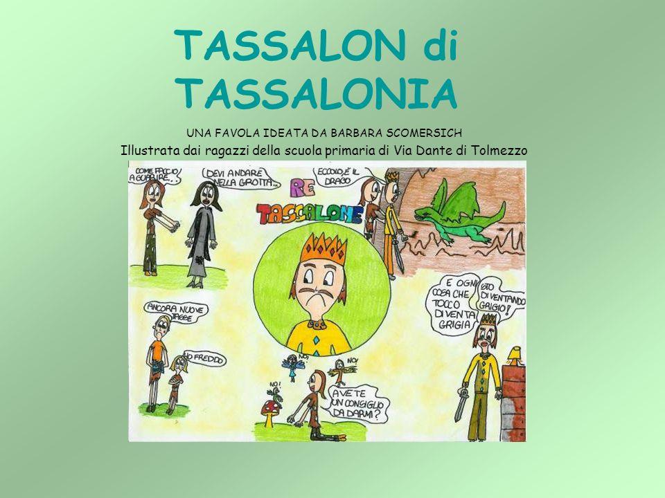 TASSALON di TASSALONIA UNA FAVOLA IDEATA DA BARBARA SCOMERSICH Illustrata dai ragazzi della scuola primaria di Via Dante di Tolmezzo