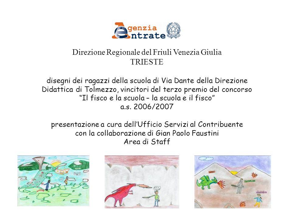 Direzione Regionale del Friuli Venezia Giulia TRIESTE disegni dei ragazzi della scuola di Via Dante della Direzione Didattica di Tolmezzo, vincitori d