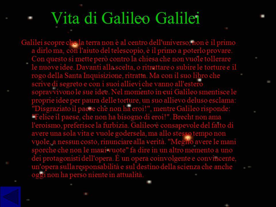 Vita di Galileo Galilei Galilei scopre che la terra non è al centro dell'universo, non è il primo a dirlo ma, con l'aiuto del telescopio, è il primo a