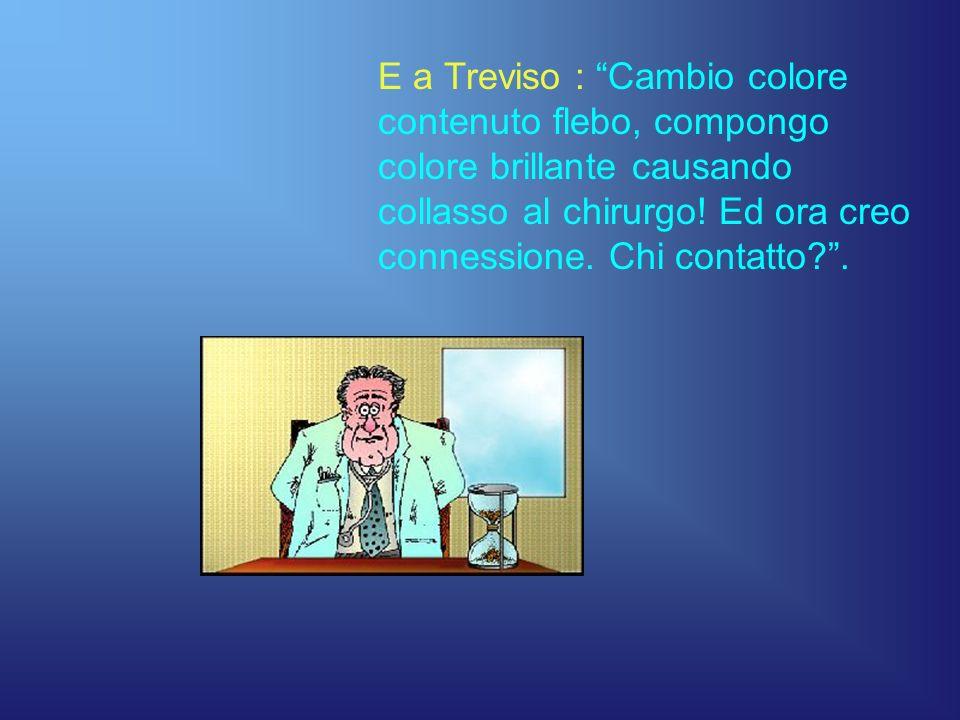 E a Treviso : Cambio colore contenuto flebo, compongo colore brillante causando collasso al chirurgo.