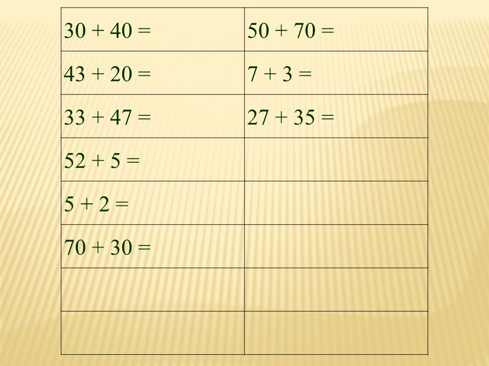 30 + 40 =50 + 70 = 43 + 20 =7 + 3 = 33 + 47 =27 + 35 = 52 + 5 = 5 + 2 = 70 + 30 =