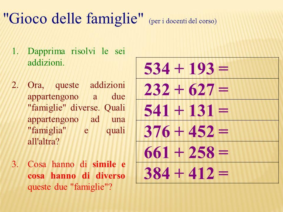 1.Dapprima risolvi le sei addizioni. 2.Ora, queste addizioni appartengono a due