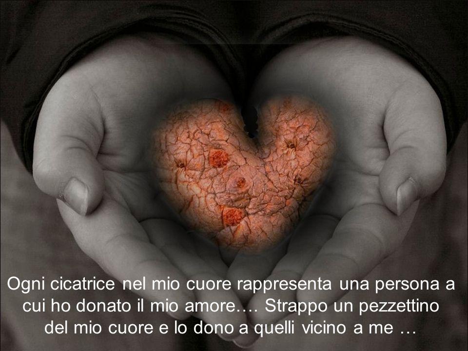 Ogni cicatrice nel mio cuore rappresenta una persona a cui ho donato il mio amore….