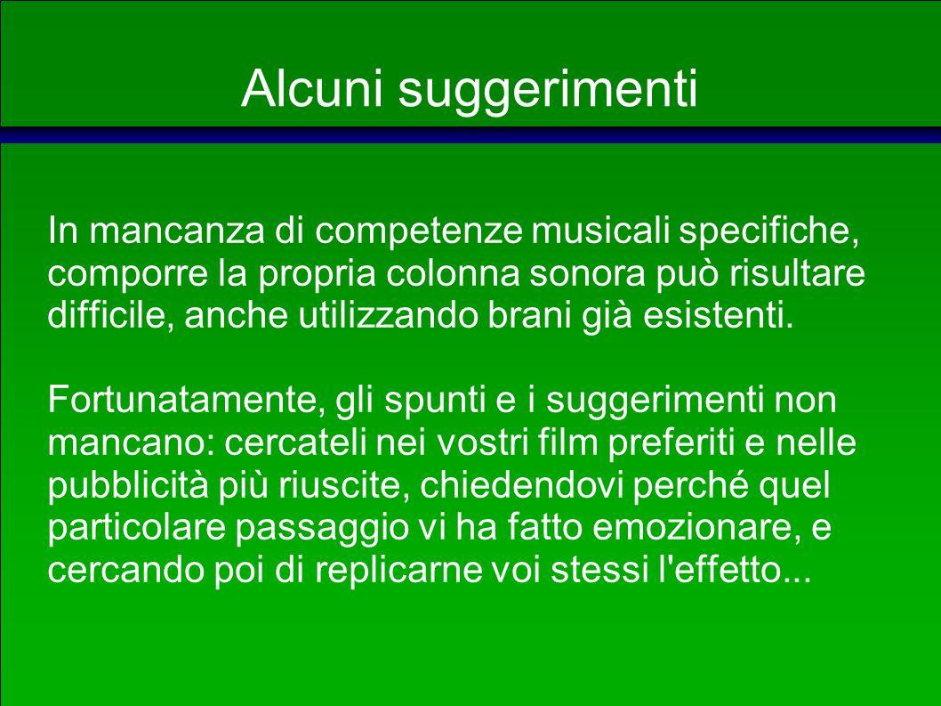 Alcuni suggerimenti E bene sottolineare un cambio di scena particolarmente significativo con un accento forte (cambio di battuta) del brano musicale.