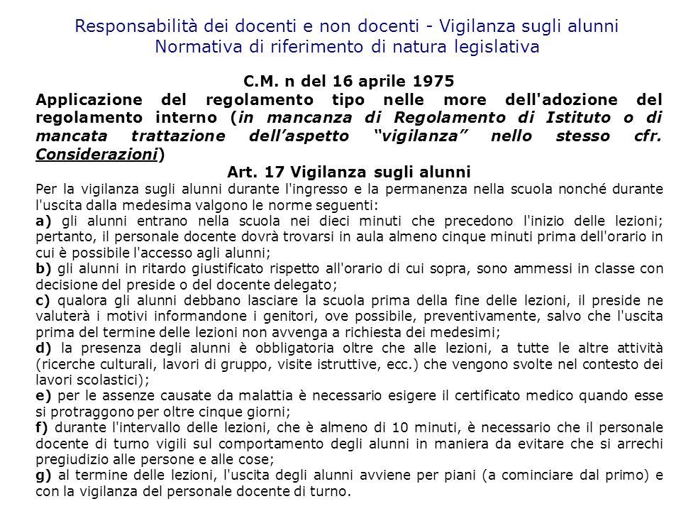 Responsabilità dei docenti e non docenti - Vigilanza sugli alunni Normativa di riferimento di natura legislativa C.M. n del 16 aprile 1975 Applicazion