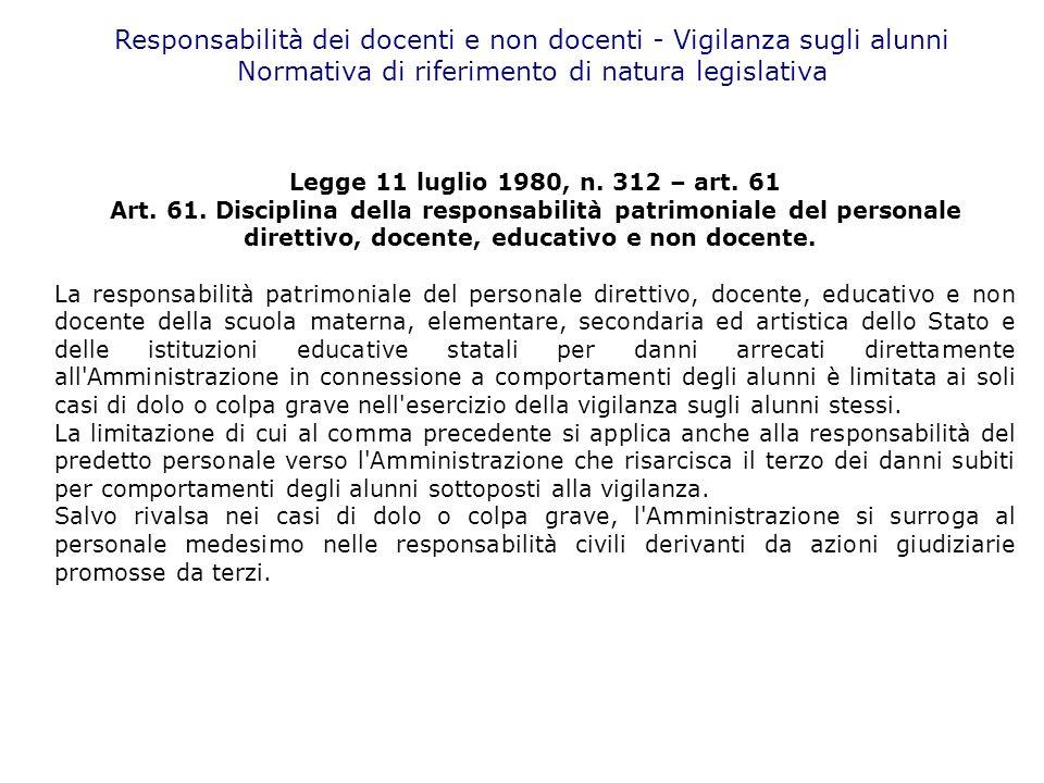 Responsabilità dei docenti e non docenti - Vigilanza sugli alunni Normativa di riferimento di natura legislativa Legge 11 luglio 1980, n. 312 – art. 6