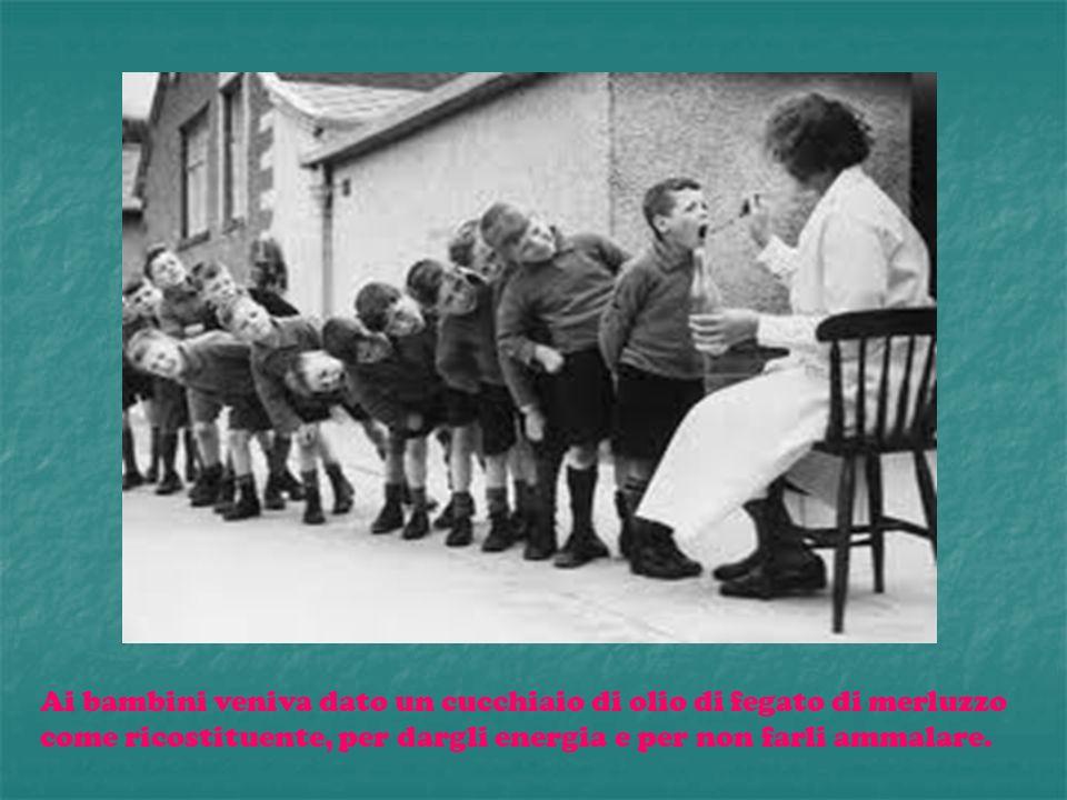 Ai bambini veniva dato un cucchiaio di olio di fegato di merluzzo come ricostituente, per dargli energia e per non farli ammalare.