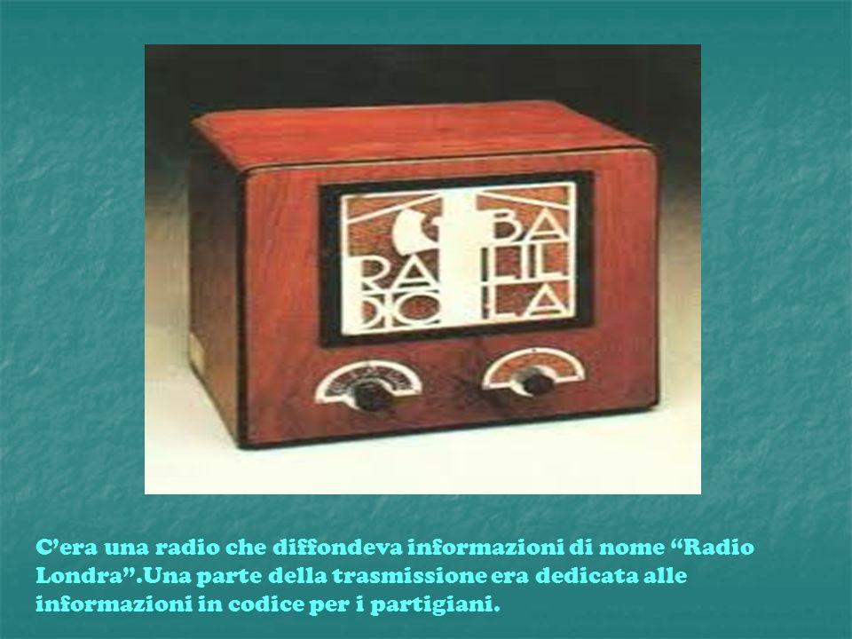 Cera una radio che diffondeva informazioni di nome Radio Londra.Una parte della trasmissione era dedicata alle informazioni in codice per i partigiani
