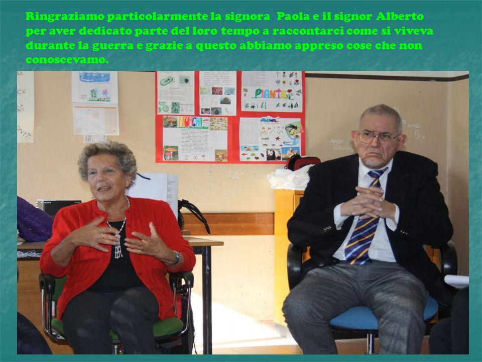 Ringraziamo particolarmente la signora Paola e il signor Alberto per aver dedicato parte del loro tempo a raccontarci come si viveva durante la guerra e grazie a questo abbiamo appreso cose che non conoscevamo.