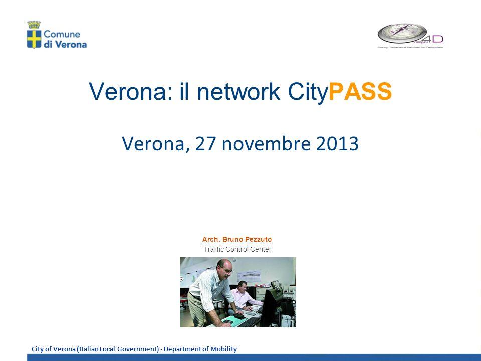 City of Verona (Italian Local Government) - Department of Mobility Verona: il network CityPASS Verona, 27 novembre 2013 Arch.