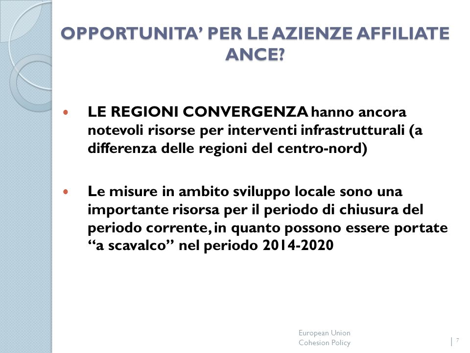 European Union Cohesion Policy 7 OPPORTUNITA PER LE AZIENZE AFFILIATE ANCE.