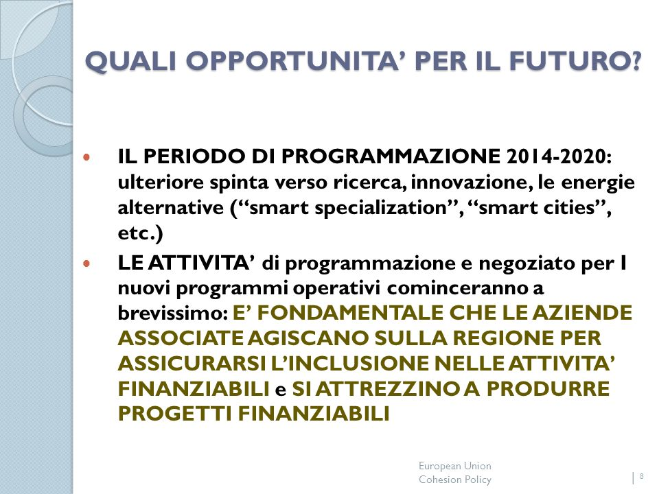 European Union Cohesion Policy 8 QUALI OPPORTUNITA PER IL FUTURO.