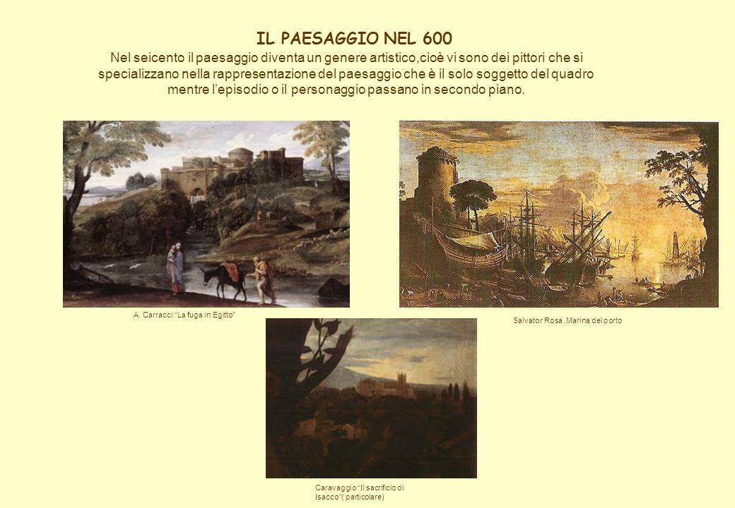 Nel seicento il paesaggio diventa un genere artistico,cioè vi sono dei pittori che si specializzano nella rappresentazione del paesaggio che è il solo