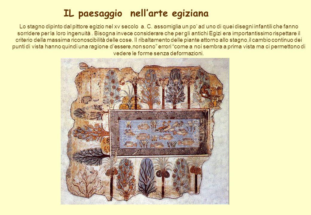 IL paesaggio nellarte egiziana Lo stagno dipinto dal pittore egizio nel xv secolo a. C. assomiglia un po ad uno di quei disegni infantili che fanno so