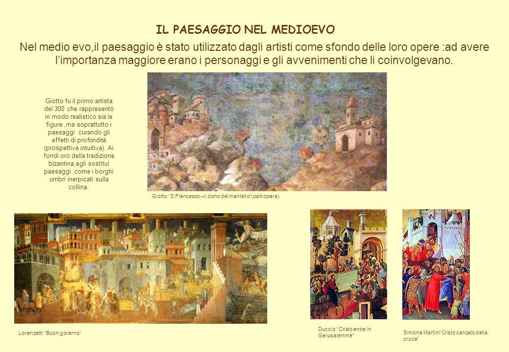 Nel medio evo,il paesaggio è stato utilizzato dagli artisti come sfondo delle loro opere :ad avere limportanza maggiore erano i personaggi e gli avven
