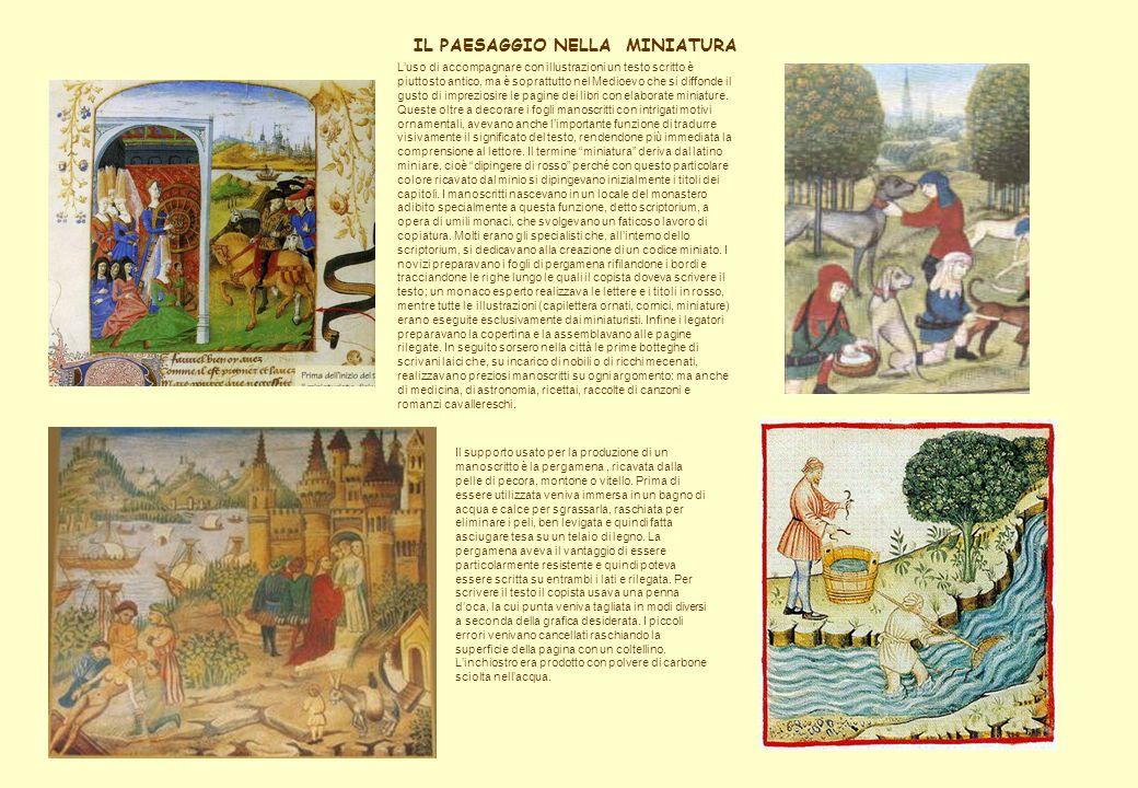 IL PAESAGGIO NELLA MINIATURA Luso di accompagnare con illustrazioni un testo scritto è piuttosto antico, ma è soprattutto nel Medioevo che si diffonde