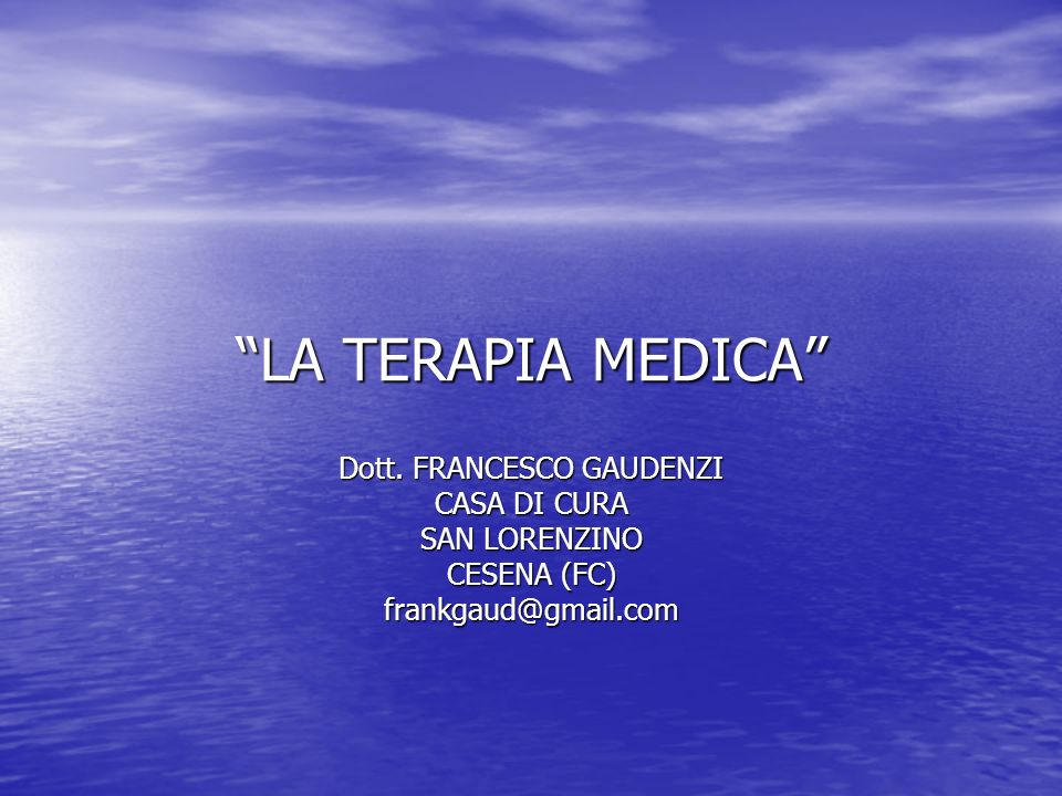 LA TERAPIA MEDICA Dott. FRANCESCO GAUDENZI CASA DI CURA SAN LORENZINO CESENA (FC) frankgaud@gmail.com
